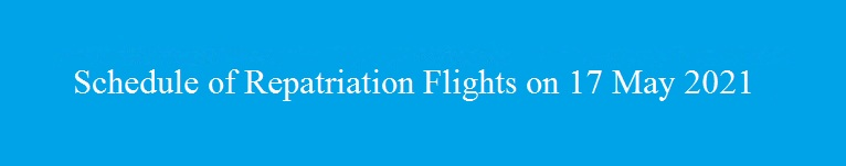 Repatriation Flight schedule for 17 May